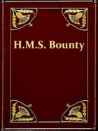 The Eventful History of the Mutiny and Piratical Seizure of H.M.S. Bounty: Its Cause and Consequences by John Barrow