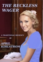 The Reckless Wager by April Kihlstrom