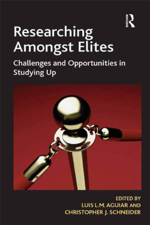 Researching Amongst Elites Challenges and Opportunities in Studying Up