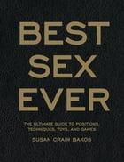 Best Sex Ever: The Ultimate Guide to Positions, Techniques, Toys, and Games: The Ultimate Guide to Positions, Techniques, Toys, and Games by Susan Crain Bakos