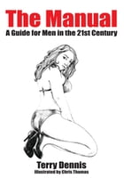 The Manual: A Guide for Men in the 21st Century by Terry Dennis