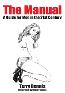 The Manual: A Guide for Men in the 21st Century