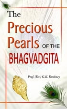 The Precious Pearls of The Bhagvadgita by Prof. G.K. Varshney