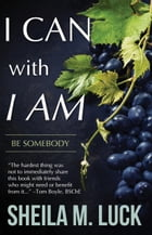 I Can With I AM: Be Somebody by Sheila M. Luck