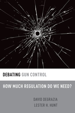 Book Debating Gun Control: How Much Regulation Do We Need? by David DeGrazia
