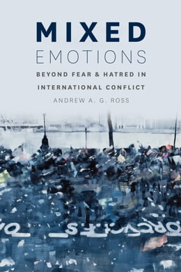 Book Mixed Emotions: Beyond Fear and Hatred in International Conflict by Andrew A. G. Ross