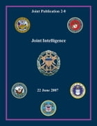 Joint Intelligence: Joint Publication 2-0 by Chairman of the Joint Chiefs of Staff