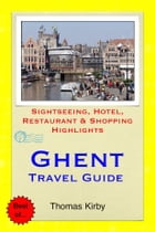 Ghent, Belgium Travel Guide: Sightseeing, Hotel, Restaurant & Shopping Highlights by Thomas Kirby