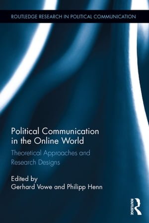 Political Communication in the Online World Theoretical Approaches and Research Designs