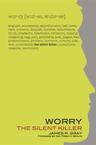 Worry: The Silent Killer by James R Gray