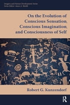 On the Evolution of Conscious Sensation, Conscious Imagination, and Consciousness of Self by Robert G Kunzendorf