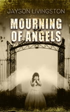 Mourning of Angels by Jayson Livingston