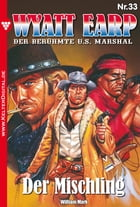Wyatt Earp 33 - Western: Der Mischling by William Mark