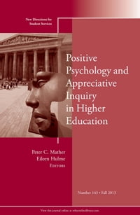 Positive Psychology and Appreciative Inquiry in Higher Education: New Directions for Student…