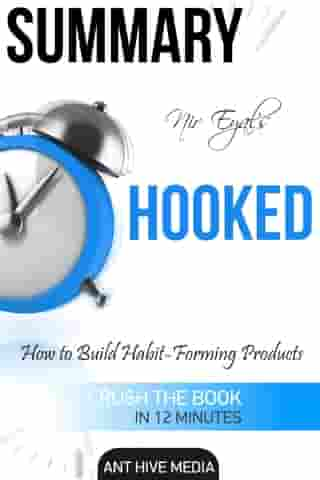 Nir Eyal's Hooked: Proven Strategies for Getting Up to Speed Faster and Smarter Summary by Ant Hive Media