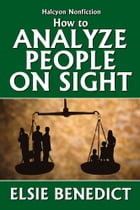 How to Analyze People on Sight by Elsie Benedict: Through the Science of Human Analysis by Elsie Benedict
