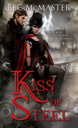 Book Kiss of Steel: A dark, fresh take on vampires and steampunk London by Bec McMaster