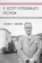 """F. Scott Fitzgerald's Fiction: """"An Almost Theatrical Innocence"""""""