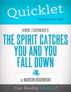 Quicklet on The Spirit Catches You and You Fall Down by Anne Fadiman: Commentary and analysis of the book and its chapters by Marcin  Ossowski
