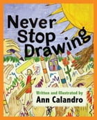 Never Stop Drawing by Ann Calandro