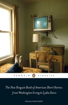 The New Penguin Book of American Short Stories, from Washington Irving to Lydia Davis by Kasia Boddy