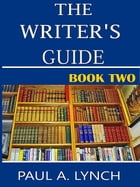 The Writer's Guide (Book Two) by Paul A. Lynch
