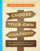 Choose Your Own Adulthood: A Small Book about the Small Choices that Make the Biggest Difference by Hal Runkel