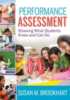 Performance Assessment: Showing What Students Know and Can Do by Susan M. Brookhart