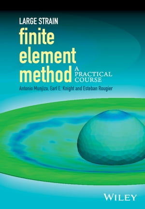 Large Strain Finite Element Method A Practical Course