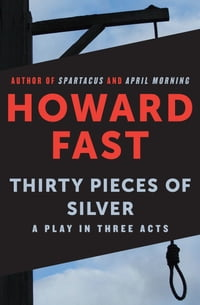 Thirty Pieces of Silver: A Play in Three Acts