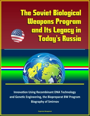 The Soviet Biological Weapons Program and Its Legacy in Today's Russia: Innovation Using Recombinant DNA Technology and Genetic Engineering,  the Biopr
