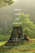 Should Trees Have Standing?: Law, Morality, and the Environment by Christopher D. Stone