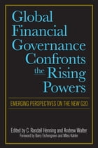 Global Financial Governance Confronts the Rising Powers: Emerging Perspectives on the New G20