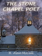 The Stone Chapel Poet by H. Alan McCall