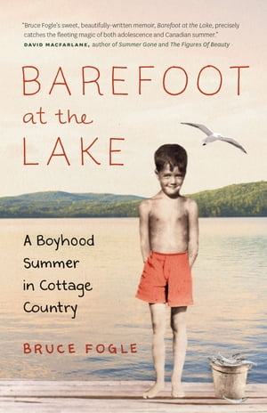 Barefoot at the Lake: A Boyhood SUmmer in Cottage Country by Bruce Fogle