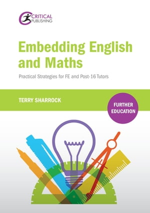 Embedding English and Maths: Practical Strategies for FE and Post-16 Tutors by Terry Sharrock