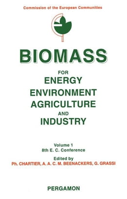 Book Biomass for Energy, Environment, Agriculture and Industry by Chartier, P.