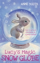 Lucy's Magic Snow Globe by Anne Booth