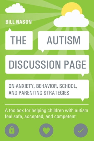 The Autism Discussion Page on anxiety,  behavior,  school,  and parenting strategies A toolbox for helping children with autism feel safe,  accepted,  and
