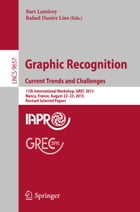 Graphic Recognition. Current Trends and Challenges: 11th International Workshop, GREC 2015, Nancy, France, August 22–23, 2015, Revised Selected Papers by Bart Lamiroy