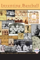 Inventing Baseball: The 100 Greatest Games of the Nineteenth Century by Bill Felber