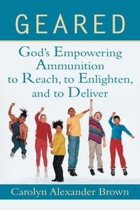 GEARED: God's Empowering Ammunition to Reach, to Enlighten, and to Deliver