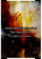Make Believe Stories: The Story Of A Calico Clown by Laura Lee Hope