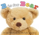 B is for Bear: A Very First Book for the Baby You Love by Roger Priddy