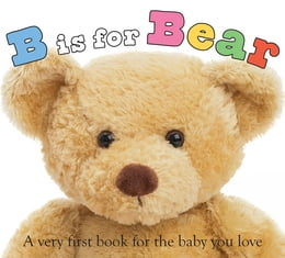 Book B is for Bear: A Very First Book for the Baby You Love by Roger Priddy