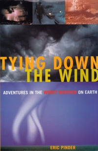 Tying Down the Wind: Adventures in the Worst Weather on Earth
