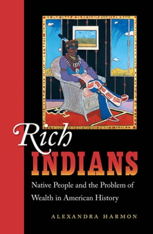 Rich Indians Native People and the Problem of Wealth in American History