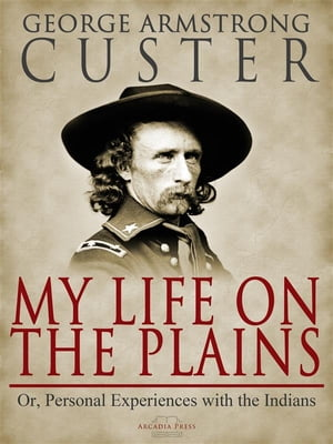 My Life On The Plains by George Custer