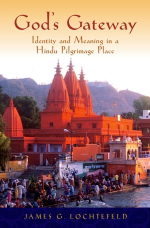 God's Gateway Identity and Meaning in a Hindu Pilgrimage Place