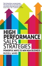 High Performance Sales Strategies: Powerful ways to win new business by Russell Ward